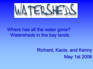Where has all the water gone? Watersheds in the bay lands.