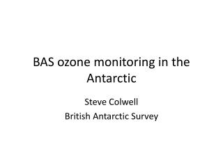 BAS ozone monitoring in the Antarctic