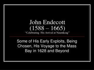 """John Endecott (1588 – 1665) """"Celebrating  His Arrival at Naumkeag"""""""