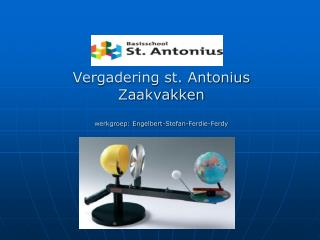 Vergadering st. Antonius  Zaakvakken werkgroep: Engelbert-Stefan-Ferdie- Ferdy