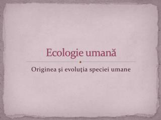 Ecologie uman ă