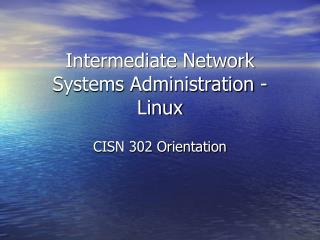 Intermediate Network Systems Administration - Linux