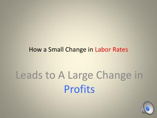 How a Small Change in  Labor Rates