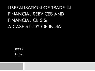 Liberalisation of Trade in Financial Services and Financial Crisis:  A Case Study of India