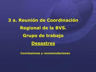 3 a. Reunión de Coordinación Regional de la BVS. Grupo de trabajo  Desastres