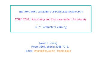 Nevin L. Zhang Room 3504, phone: 2358-7015,  Email:  lzhang@cst.hk Home page