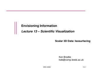 Envisioning Information Lecture 13 – Scientific Visualization Scalar 3D Data: Isosurfacing