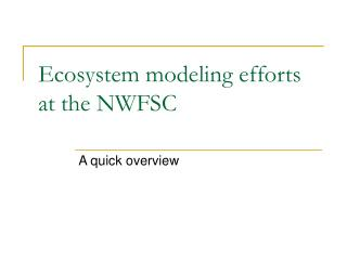 Ecosystem modeling efforts at the NWFSC
