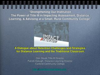 Strengthening Our Institution  The Power of Title III in Impacting Assessment, Distance Learning,  Advising at a Small,