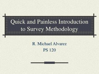 Quick and Painless Introduction to Survey Methodology