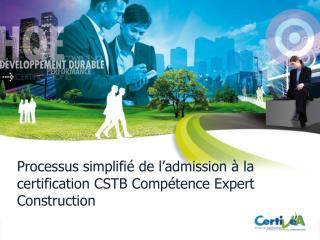 Processus simplifié de l'admission à la certification CSTB Compétence Expert Construction