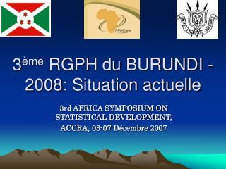 3 �me  RGPH du BURUNDI - 2008: Situation actuelle