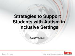 Strategies to Support Students with Autism in Inclusive Settings C-MATT 3-10-11