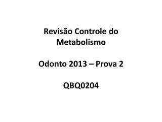 Revisão Controle do Metabolismo Odonto 2013 – Prova 2 QBQ0204