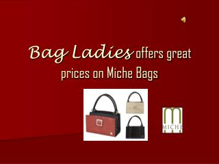 Bag Ladies  offers great prices on Miche Bags