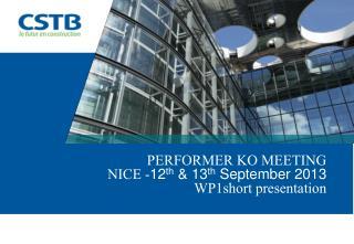PERFORMER KO MEETING NICE - 12 th  & 13 th  September 2013 WP1short presentation