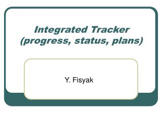 Integrated Tracker (progress, status, plans)