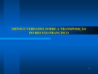 MITOS E VERDADES SOBRE A TRANSPOSIÇÃO  DO RIO SÃO FRANCISCO