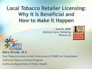 Local Tobacco Retailer Licensing:  Why It Is Beneficial and  How to Make It Happen
