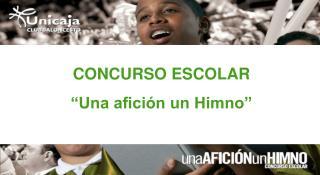 """CONCURSO ESCOLAR """"Una afición un Himno"""""""