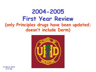 2004-2005 First Year Review only Principles drugs have been updated; doesn t include Derm