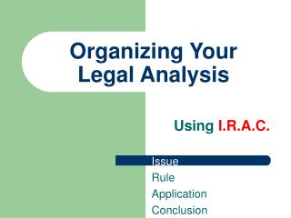 Organizing Your  Legal Analysis