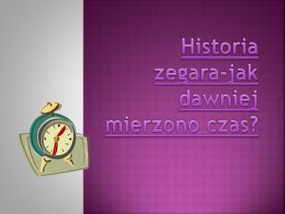 Historia zegara-jak dawniej mierzono czas?