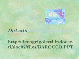 Dal sito liceogrigoletti.it/docenti/doc07/files/BAROCCO.PPT