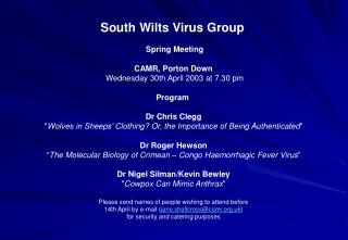 South Wilts Virus Group  Spring Meeting CAMR, Porton Down  Wednesday 30th April 2003 at 7.30 pm