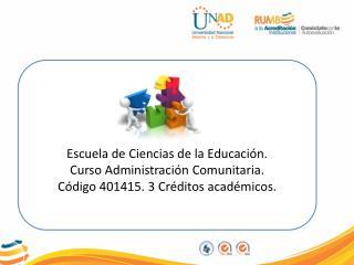 Escuela de Ciencias de la Educación.  Curso Administración Comunitaria.