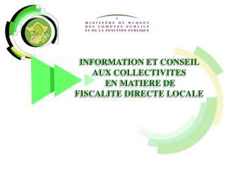 INFORMATION ET CONSEIL    AUX COLLECTIVITES  EN MATIERE DE FISCALITE DIRECTE LOCALE