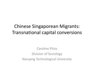 Chinese Singaporean Migrants: Transnational capital conversions