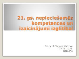 21.  gs .  nepieciešamās kompetences  un  izaicinājumi izglītībai