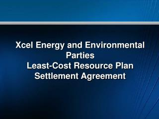 Xcel Energy and Environmental Parties Least-Cost Resource Plan Settlement Agreement