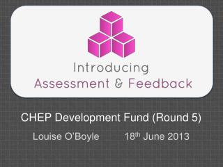 CHEP Development Fund (Round 5) Louise O'Boyle         18 th  June 2013