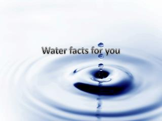 Water facts for you