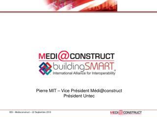 Pierre MIT – Vice Président Médi@construct Président Untec