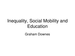 Inequality, Social Mobility and Education