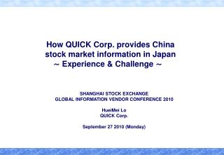 How QUICK  Corp.  provides China stock  market  information in Japan  ~  Experience & Challenge  ~