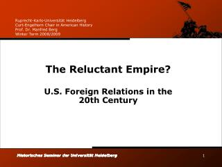 The Reluctant Empire? U.S. Foreign Relations in the 20th Century