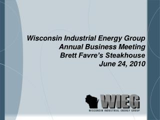 Wisconsin Industrial Energy Group Annual Business Meeting Brett Favre's Steakhouse June 24, 2010