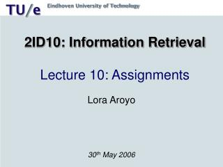 2ID10: Information Retrieval Lecture 10: Assignments