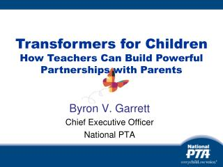Byron V. Garrett Chief Executive Officer National PTA