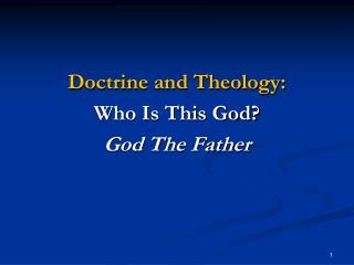 Doctrine and Theology: Who Is This God? God The Father