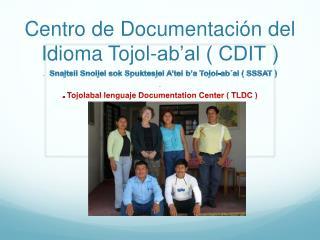 Centro de Documentación del Idioma Tojol-ab'al ( CDIT )