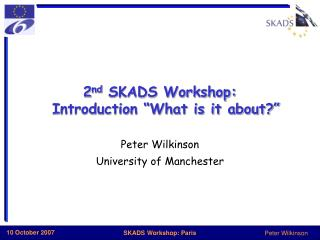 2 nd  SKADS Workshop:   Introduction �What is it about?�
