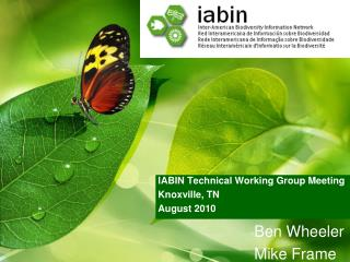 IABIN Technical Working Group Meeting Knoxville, TN August 2010