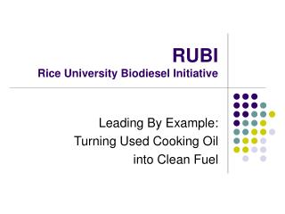 RUBI Rice University Biodiesel Initiative