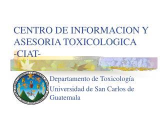 CENTRO DE INFORMACION Y ASESORIA TOXICOLOGICA -CIAT-