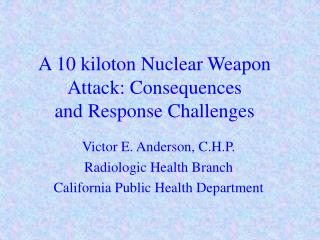 A 10 kiloton Nuclear Weapon Attack: Consequences  and Response Challenges